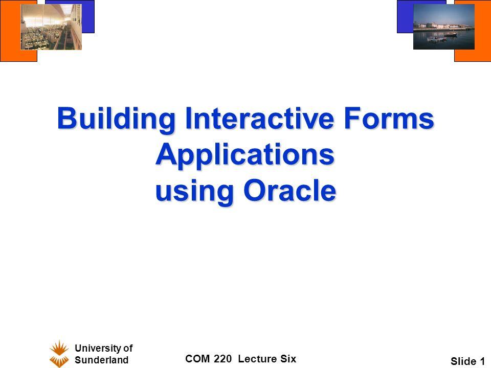 University of Sunderland COM 220 Lecture Six Slide 1