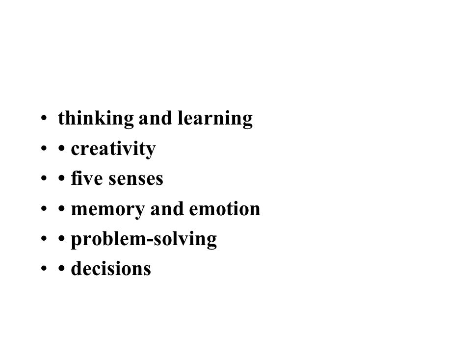 thinking and learning creativity five senses memory and emotion problem-solving decisions