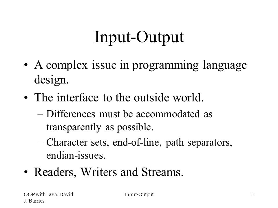 OOP with Java, David J  Barnes Input-Output1 A complex issue