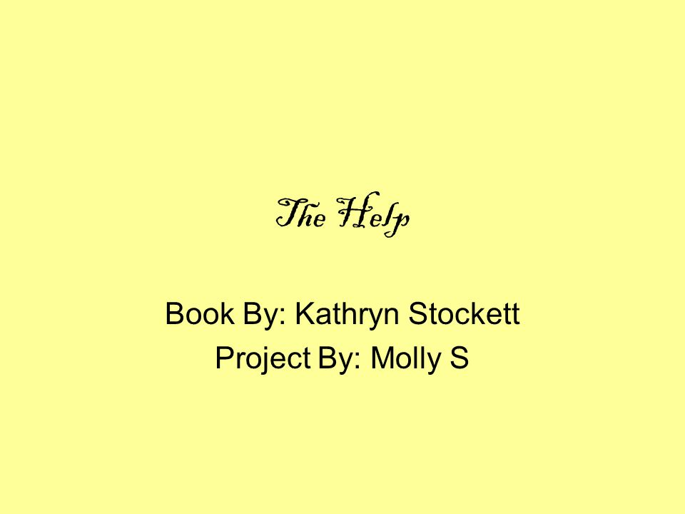 The Help Book By Kathryn Stockett Project By Molly S  Ppt Download  The Help Book By Kathryn Stockett Project By Molly S