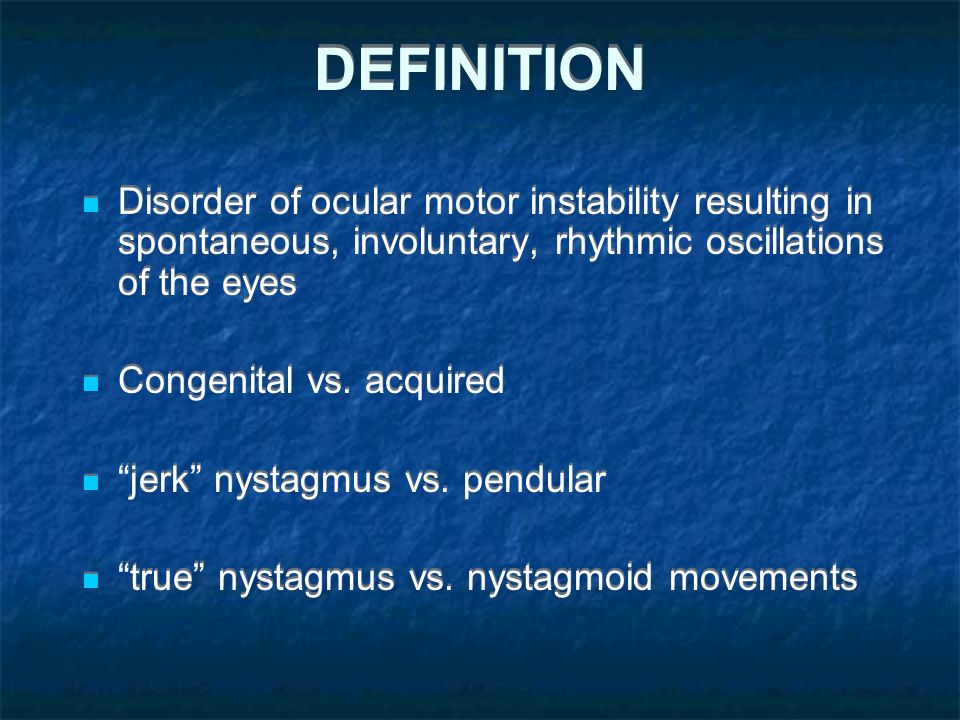 Overview of NYSTAGMUS Vivek Patel MD  OBJECTIVES Definition