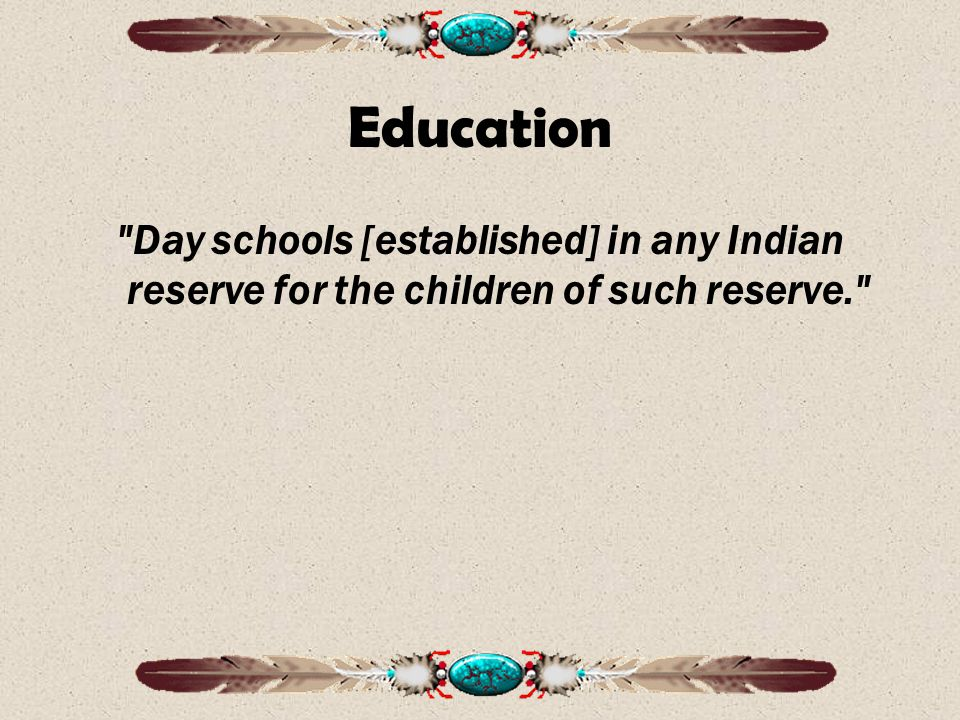 Education Day schools [established] in any Indian reserve for the children of such reserve.