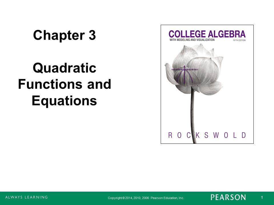 Copyright © 2014, 2010, 2006 Pearson Education, Inc. 1 Chapter 3 Quadratic Functions and Equations