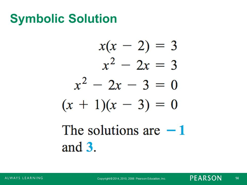 Copyright © 2014, 2010, 2006 Pearson Education, Inc. 14 Symbolic Solution