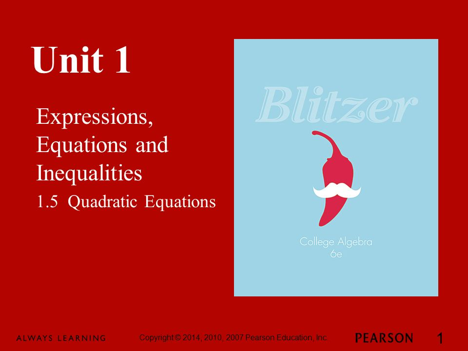 Unit 1 Expressions, Equations and Inequalities Copyright © 2014, 2010, 2007 Pearson Education, Inc.