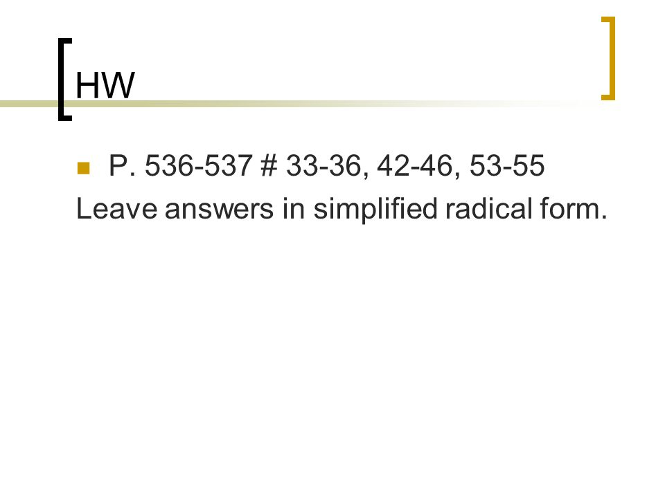 HW P # 33-36, 42-46, Leave answers in simplified radical form.