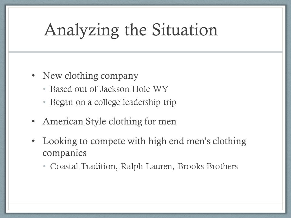dd8a2217d 2 Analyzing the Situation New clothing company Based out of Jackson Hole WY  Began on a college leadership trip American Style clothing for men Looking  to ...