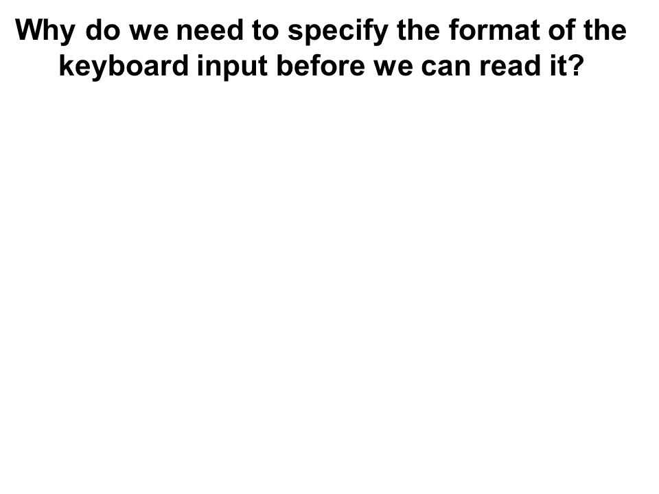 Why do we need to specify the format of the keyboard input before we can read it