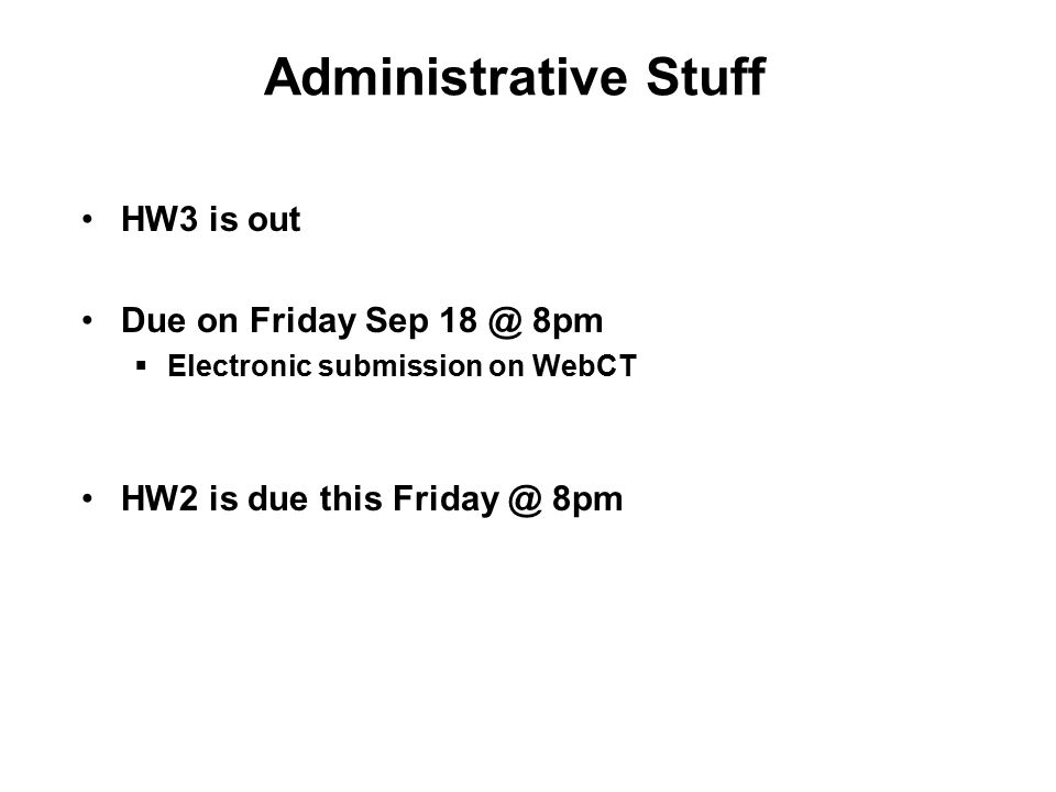 Administrative Stuff HW3 is out Due on Friday Sep 8pm  Electronic submission on WebCT HW2 is due this 8pm