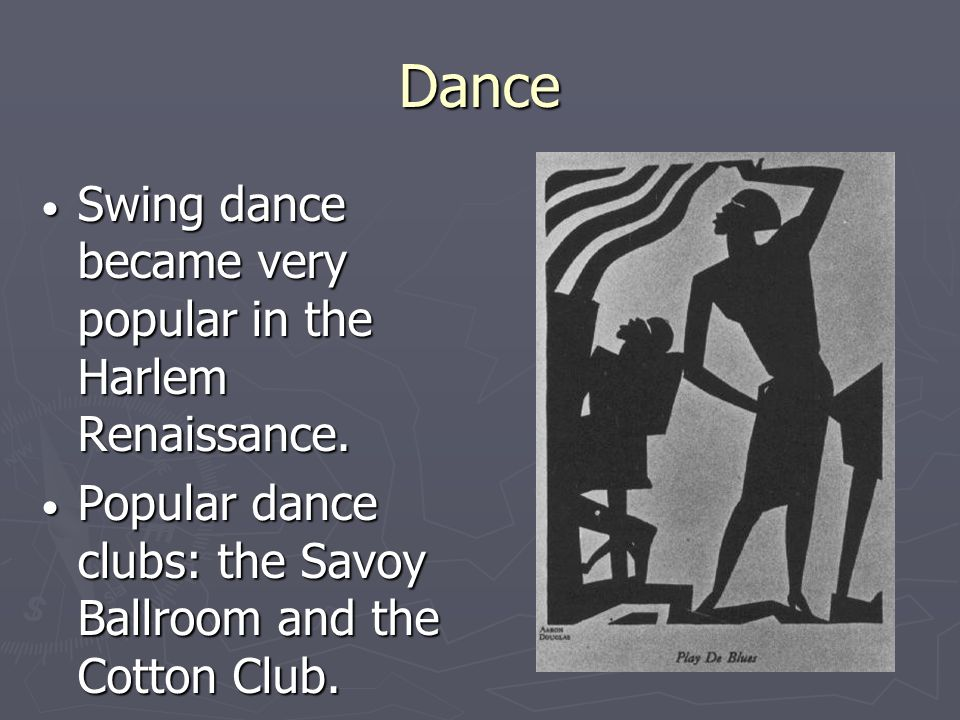 Dance Swing dance became very popular in the Harlem Renaissance.