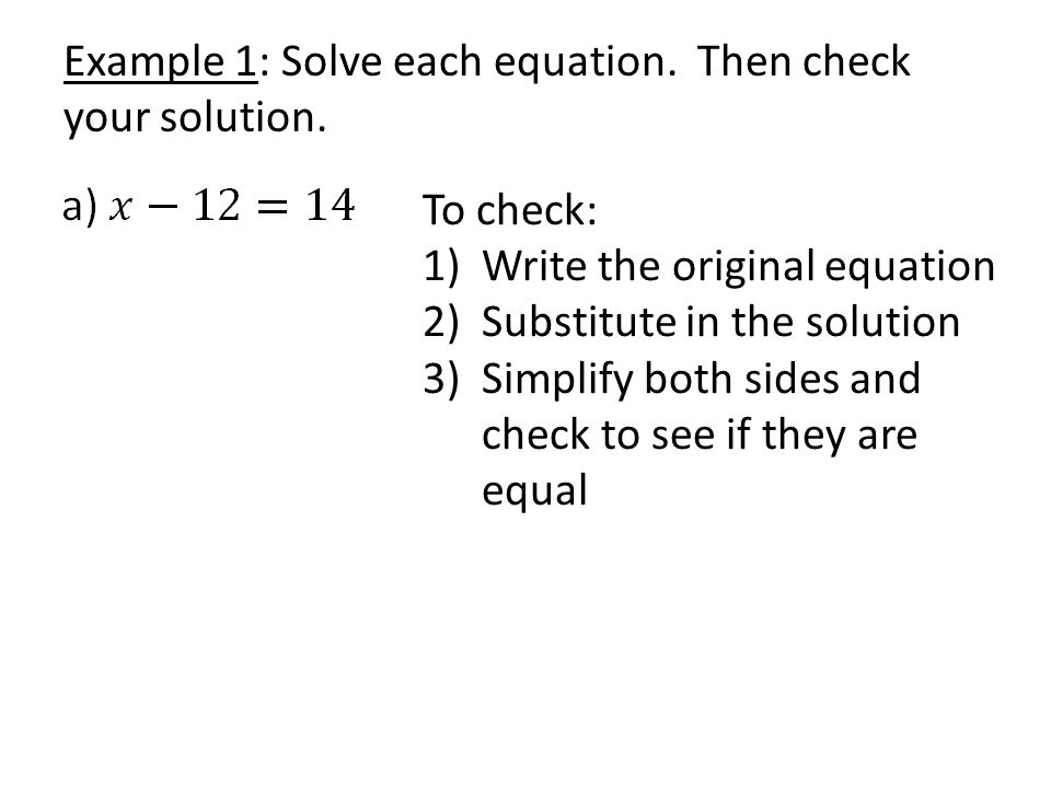 Example 1: Solve each equation. Then check your solution.