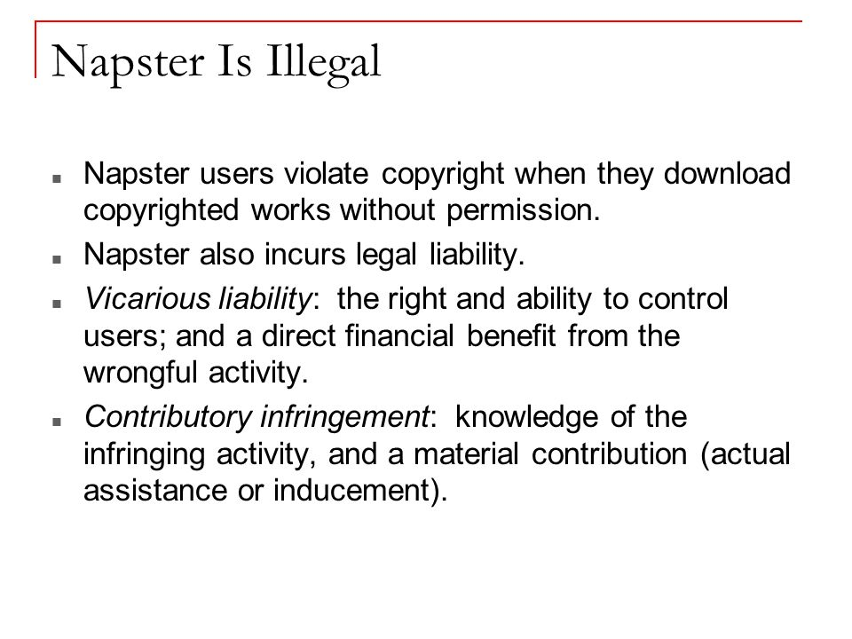 Napster Is Illegal Napster users violate copyright when they download copyrighted works without permission.