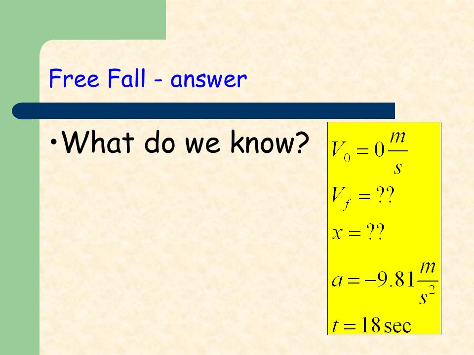 Free Fall - answer What do we know