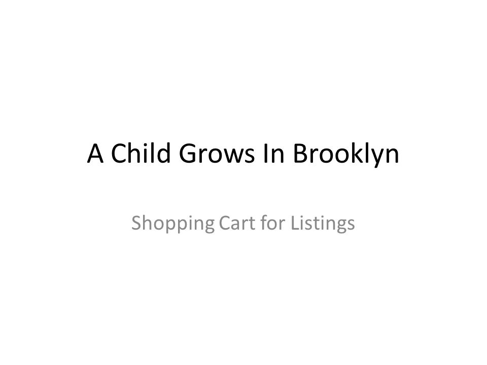A Child Grows In Brooklyn Shopping Cart For Listings Ppt Download