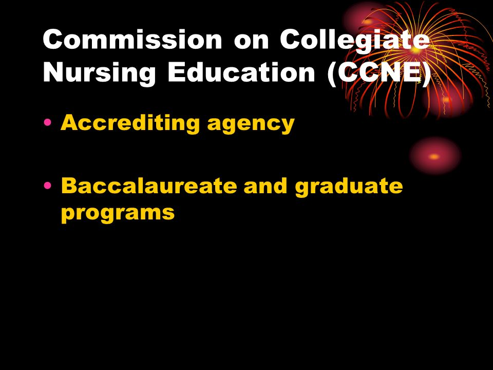 Commission on Collegiate Nursing Education (CCNE) Accrediting agency Baccalaureate and graduate programs