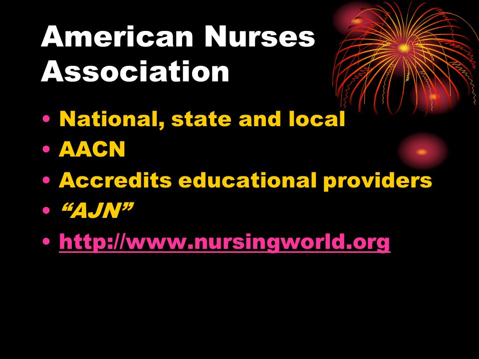 American Nurses Association National, state and local AACN Accredits educational providers AJN