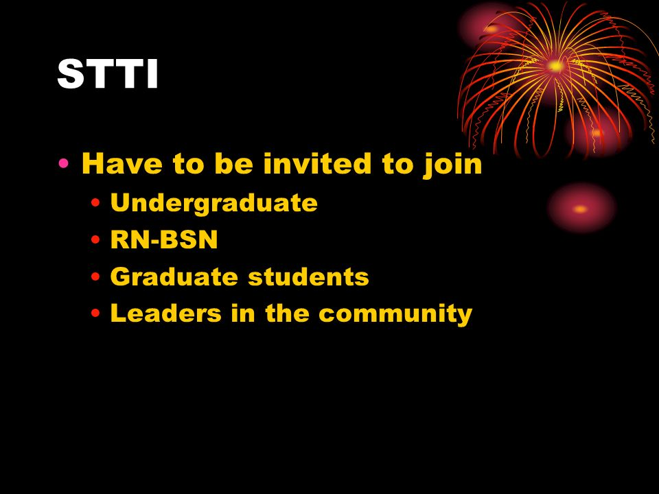 STTI Have to be invited to join Undergraduate RN-BSN Graduate students Leaders in the community