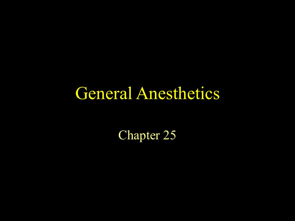 1 General Anesthetics Chapter 25
