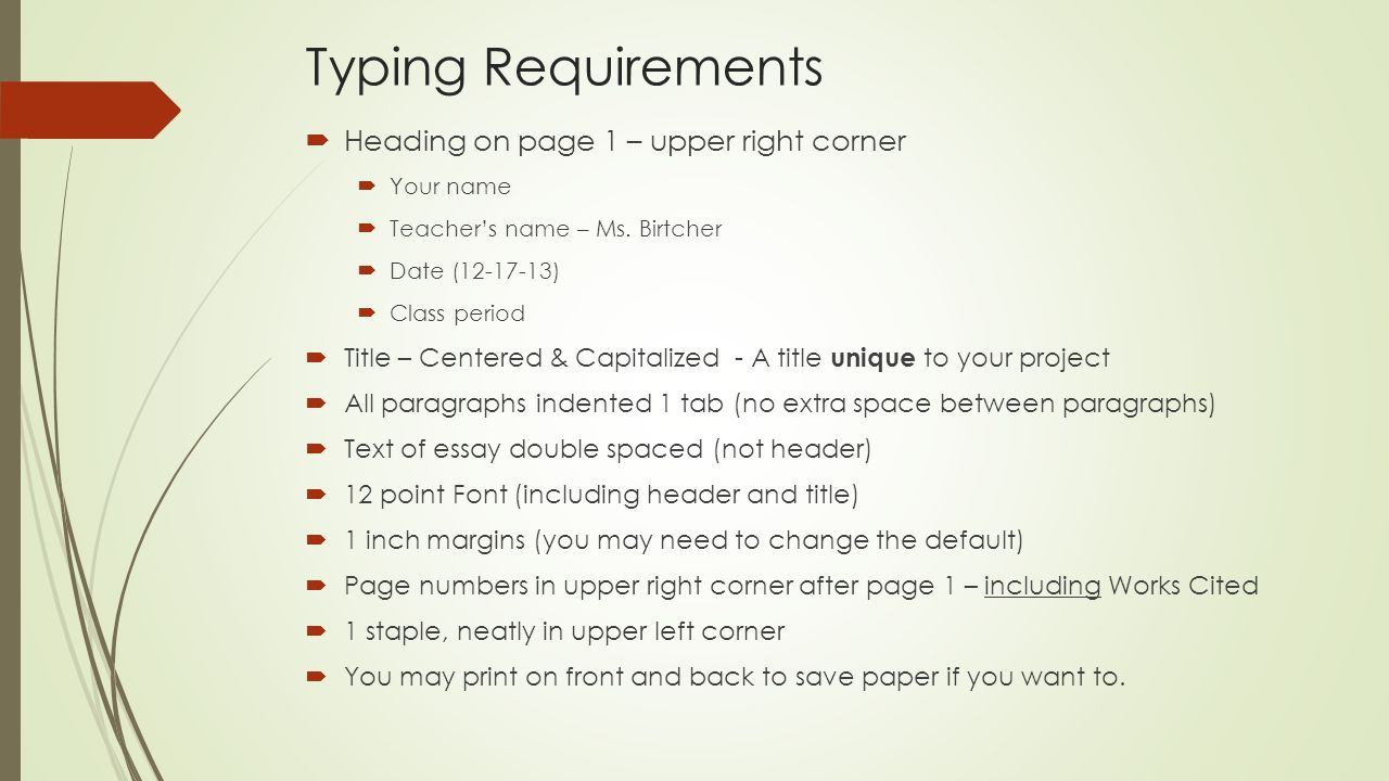 Typing Requirements  Heading on page 1 – upper right corner  Your name  Teacher's name – Ms.