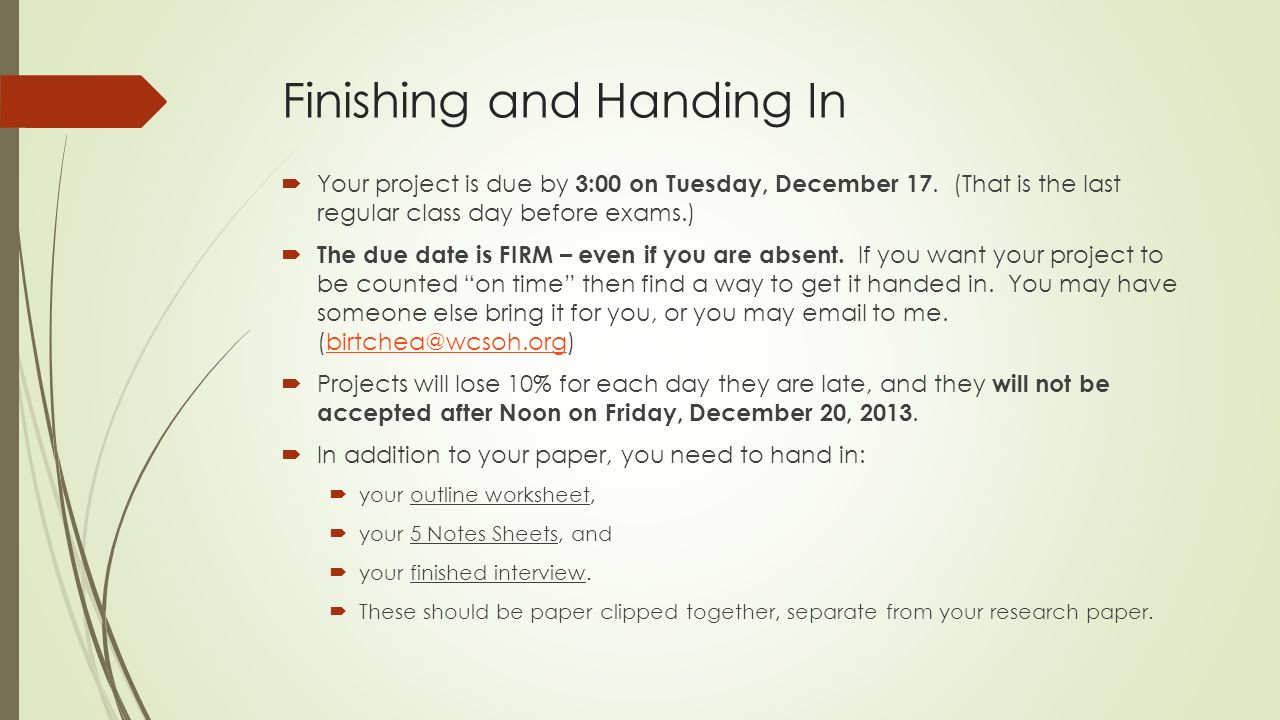 Finishing and Handing In  Your project is due by 3:00 on Tuesday, December 17.