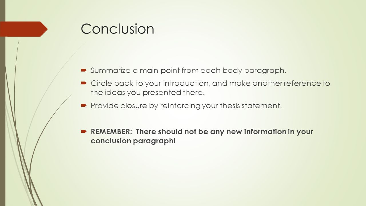 Conclusion  Summarize a main point from each body paragraph.