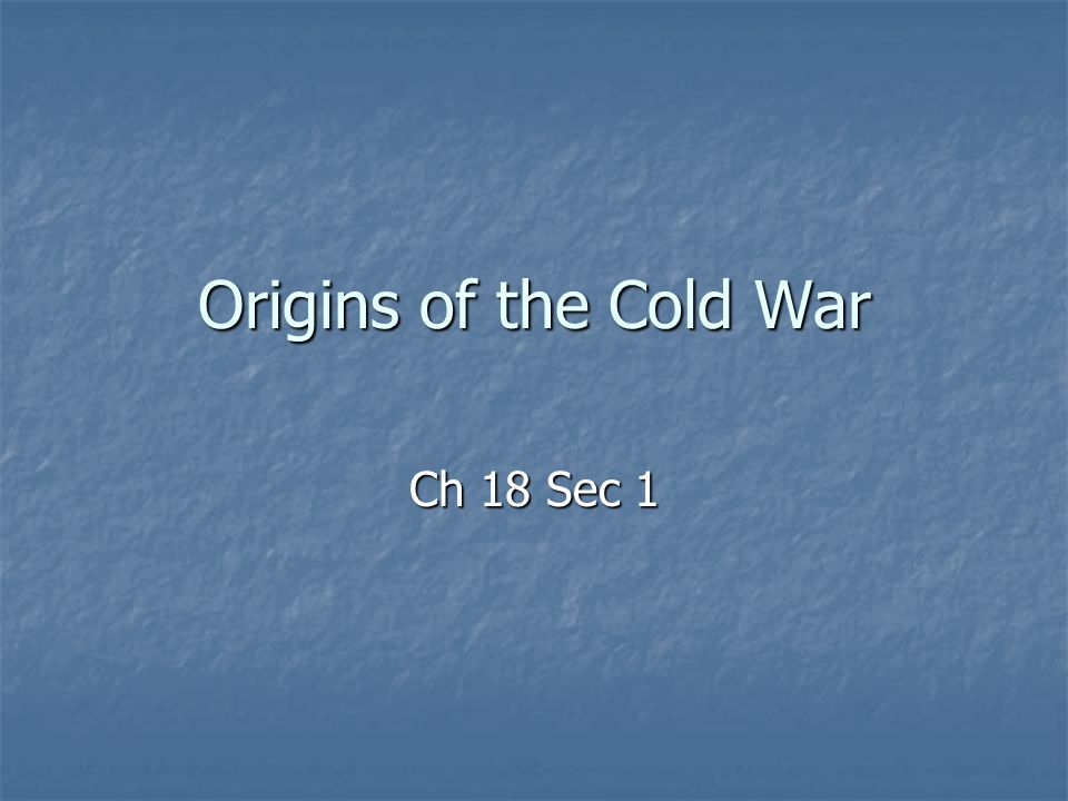 Origins of the Cold War Ch 18 Sec 1