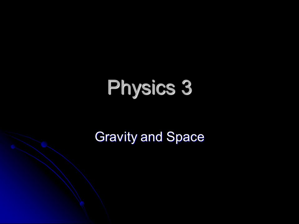 Physics 3 Gravity and Space