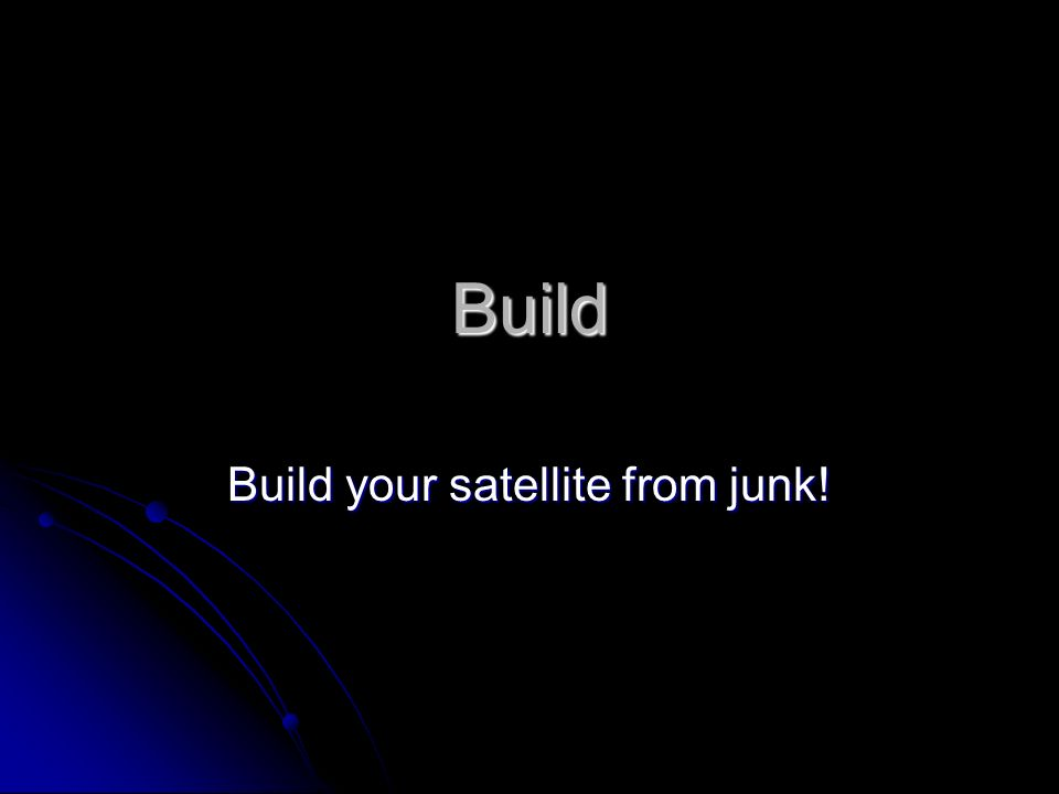 Build Build your satellite from junk!