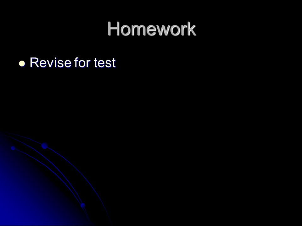 Homework Revise for test Revise for test