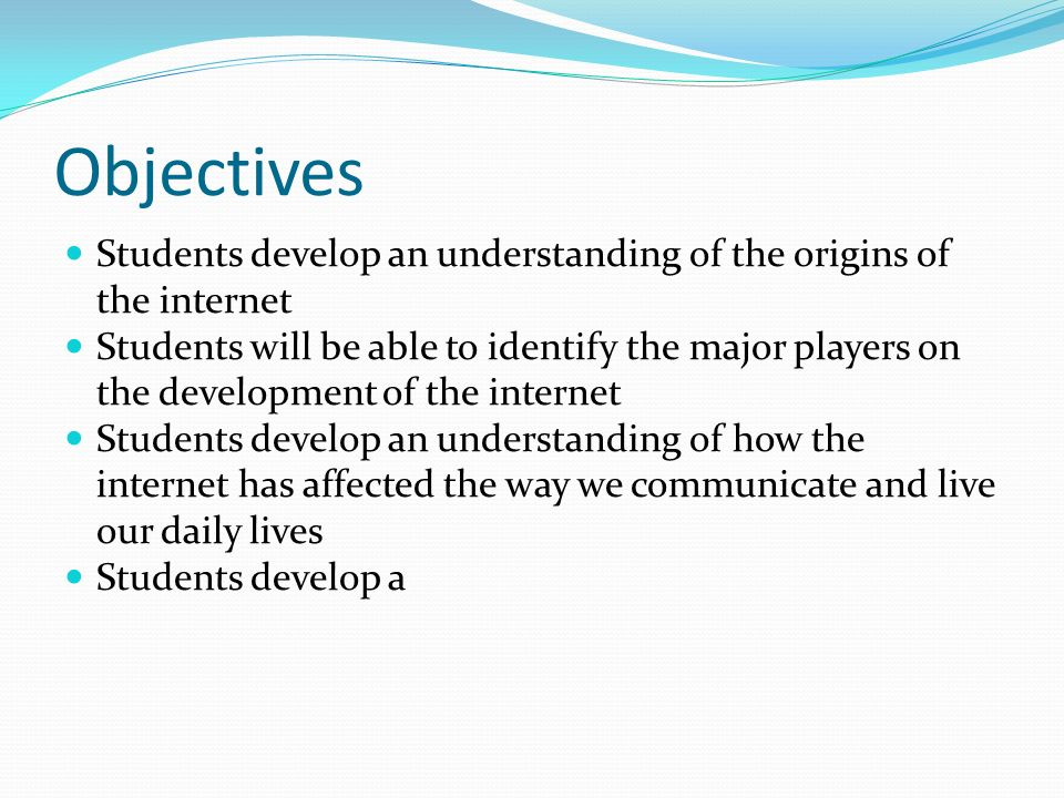 Introduction to the Internet and HTML. Objectives Students develop ...