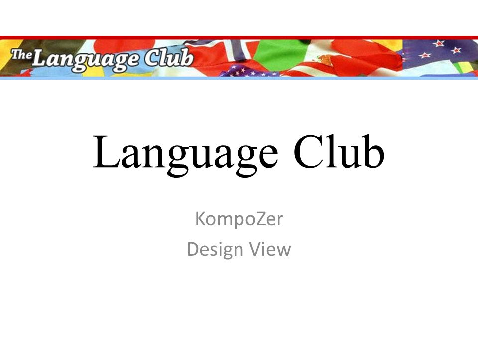 Language Club KompoZer Design View. Files you will need  Images ...