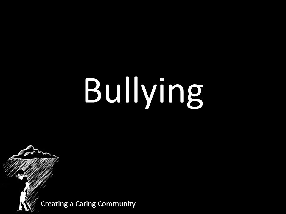 Bullying Creating a Caring Community