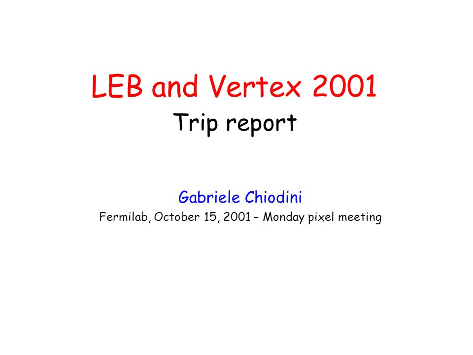 LEB and Vertex 2001 Trip report Gabriele Chiodini Fermilab, October 15, 2001 – Monday pixel meeting