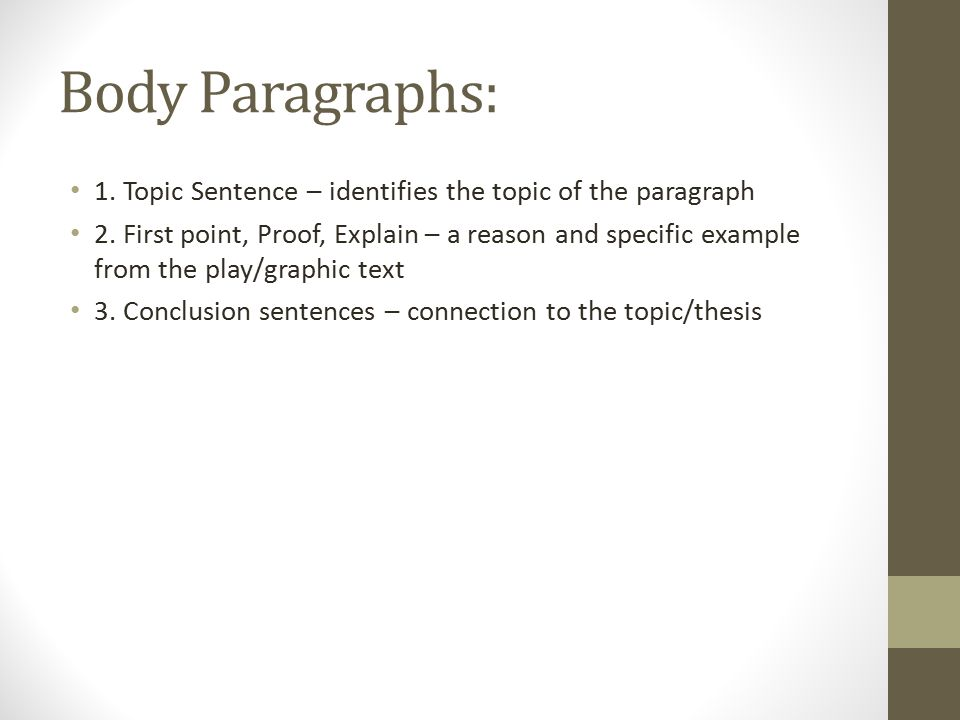 Body Paragraphs: 1. Topic Sentence – identifies the topic of the paragraph 2.