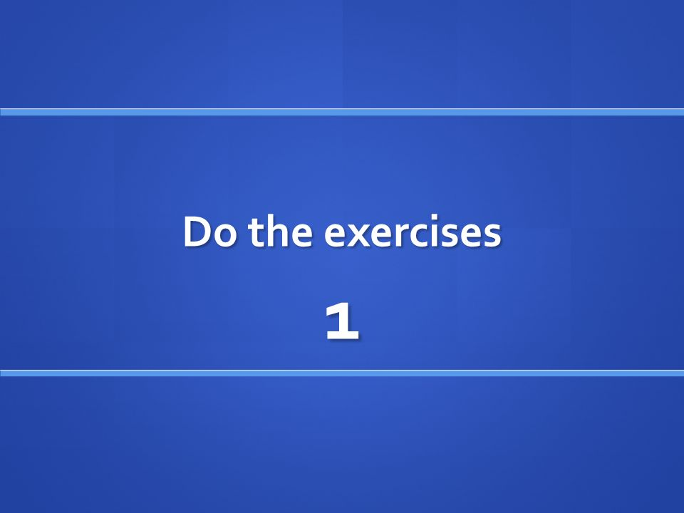 Do the exercises 1