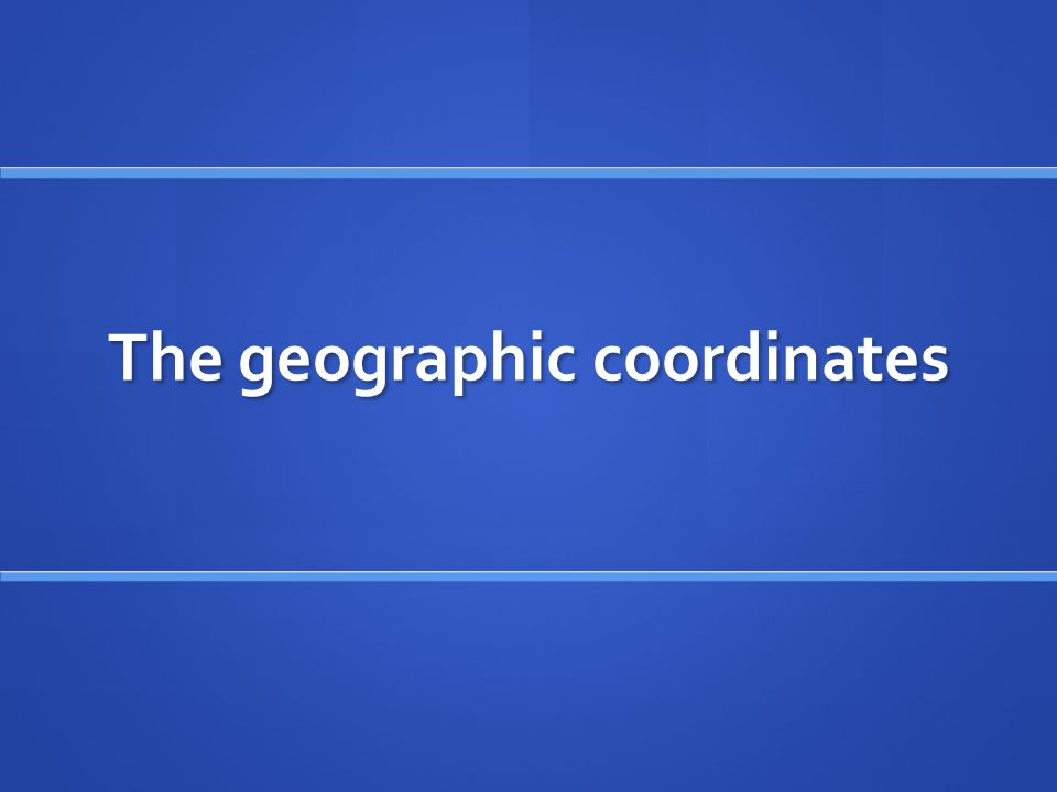 The geographic coordinates