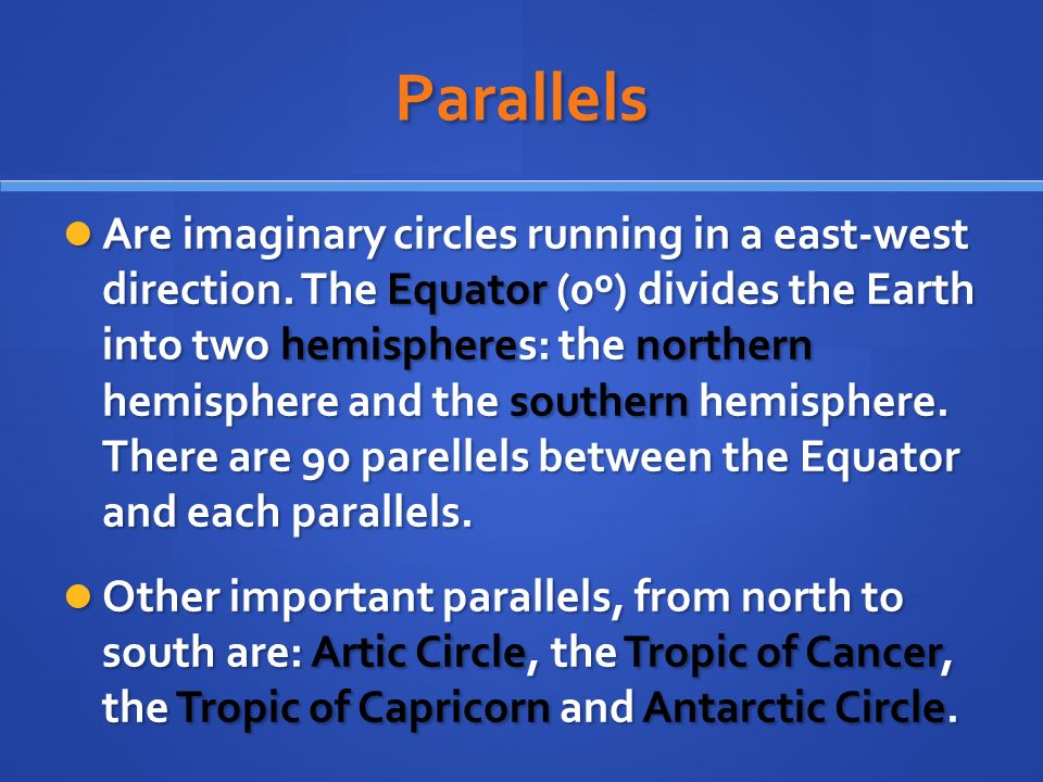 Parallels Are imaginary circles running in a east-west direction.