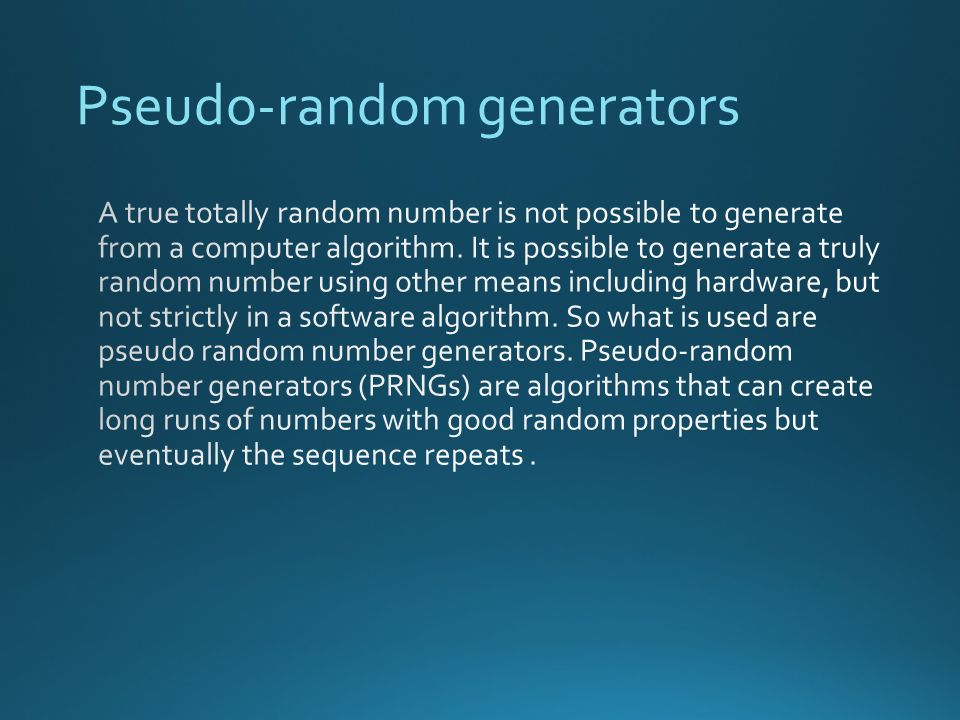 Pseudo-random generators Random Number Generating There are three ...