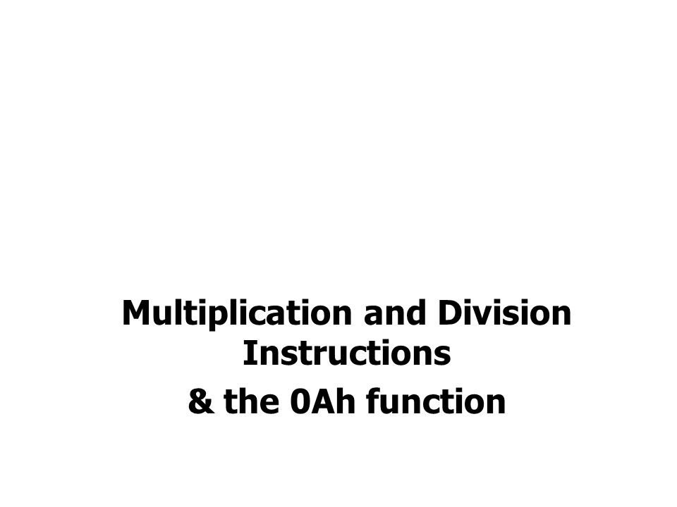 Multiplication And Division Instructions The 0ah Function Ppt