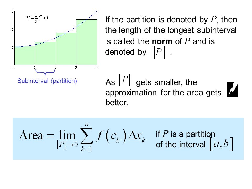 If the partition is denoted by P, then the length of the longest subinterval is called the norm of P and is denoted by.