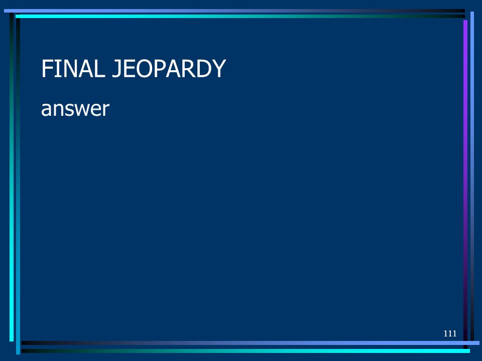 110 FINAL JEOPARDY Question
