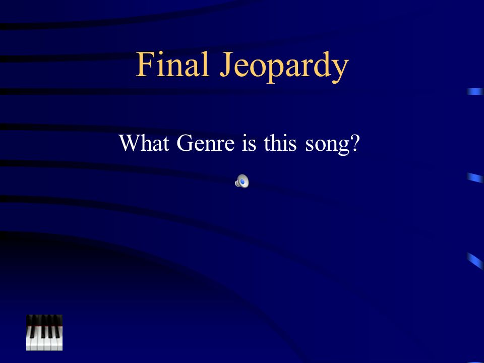 Jeopardy GenresInstruments PeopleSongs Timeline Q $100 Q