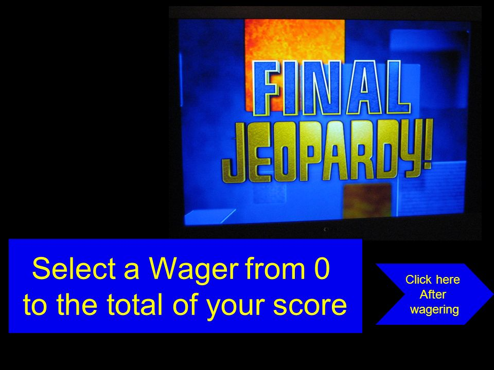 Select a Wager from 0 to the total of your score Click here After wagering