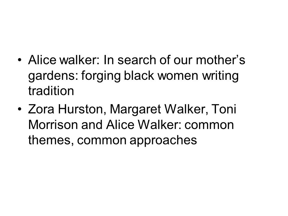 alice walker in search of our mothers gardens essay The essay collection in search of our mothers' gardens: womanist prose gathers nonfiction that alice walker, a novelist, short-story writer, and poet, wrote between 1966 and 1982 it includes.