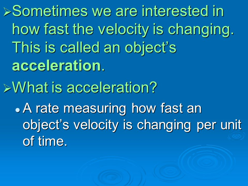  Sometimes we are interested in how fast the velocity is changing.
