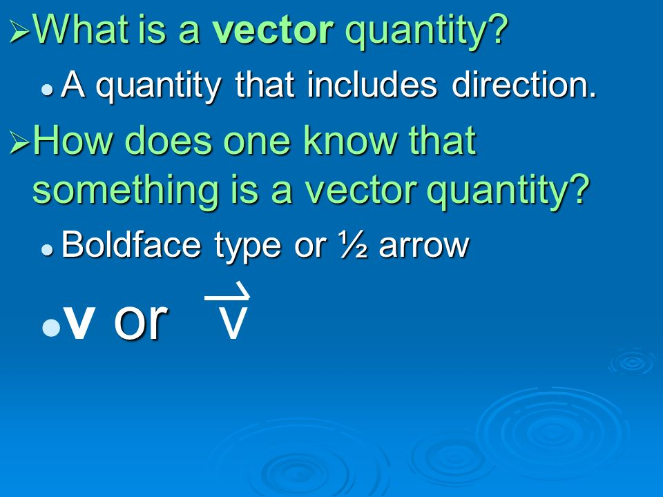  What is a vector quantity. A quantity that includes direction.