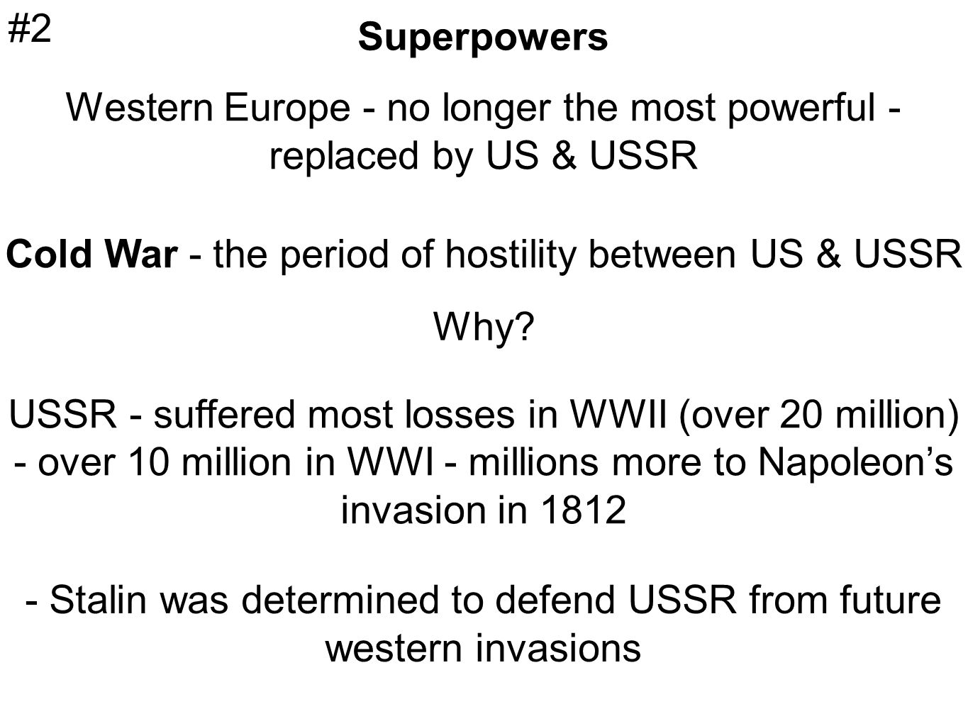 Superpowers Western Europe - no longer the most powerful - replaced by US & USSR Cold War - the period of hostility between US & USSR Why.