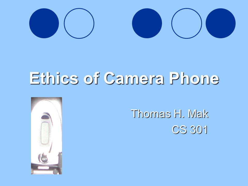 1 Ethics of Camera Phone Thomas H. Mak CS 301