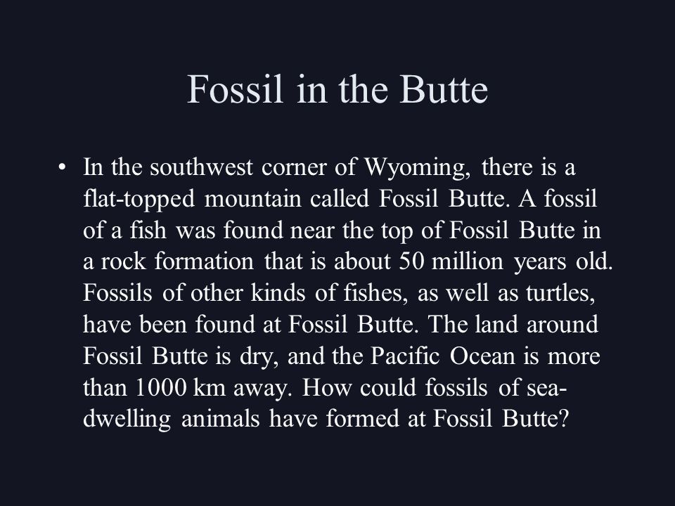 Fossil in the Butte In the southwest corner of Wyoming, there is a flat-topped mountain called Fossil Butte.