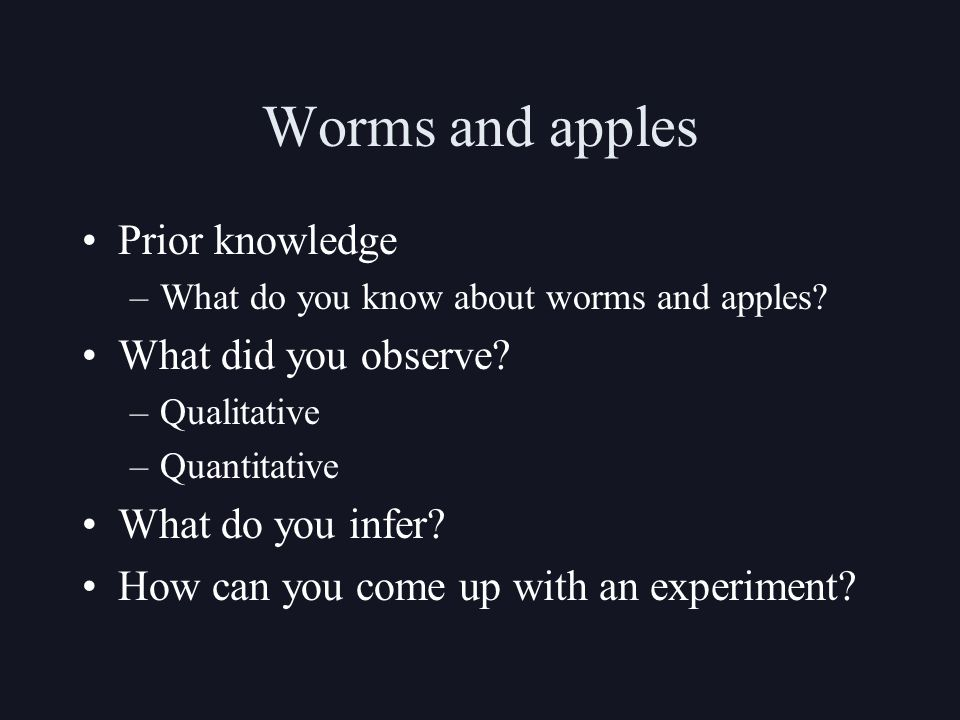Worms and apples Prior knowledge –What do you know about worms and apples.